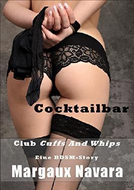 Cocktailbar: Eine BDSM-Story (Club Cuffs And Whips 2)