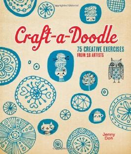 Craft-a-Doodle: 75 Creative Exercises from 18 Artists by Doh, Jenny (2013) Paperback