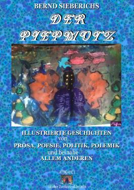 DER PIEPMOTZ 1: Illustrierte Geschichten von Prosa, Poesie, Politik, Polemik und beinahe allem Anderen