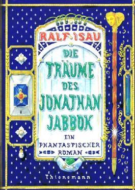 DIE TRÄUME DES JONATHAN JABBOK. 1. Band. - 1.-13. Teil in einem Band. (I. Der Stab/II. Der Träumer und ein höllischer Streit/III. Der Auftrag/IV.Die Entwarnung/V. Der Aufbruch, .u.a.)