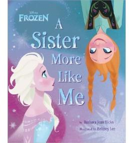DISNEY FROZEN A SISTER MORE LIKE ME BY HICKS, BARBARA JEAN (AUTHOR) HARDCOVER (2013 )