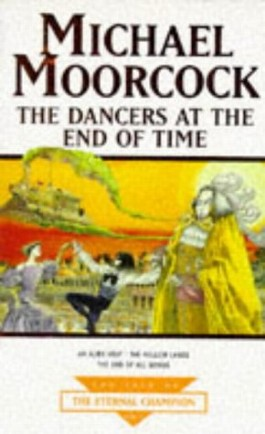 Dancers At The End Of Time (Tale of the Eternal Champion)
