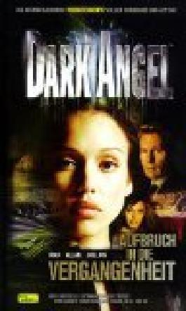 Dark Angel Bd. 1 : Aufbruch in die Vergangenheit