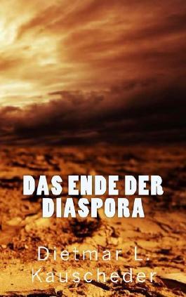 Das Ende der Diaspora: Gesamtausgabe Band 1 (Der Untergang Europas)