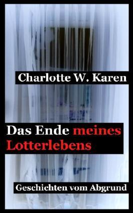Das Ende meines Lotterlebens: Geschichten vom Abgrund