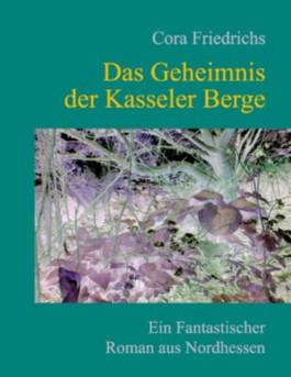 Das Geheimnis der Kasseler Berge: Ein fantastischer Roman aus dem märchenhaften Nordhessen