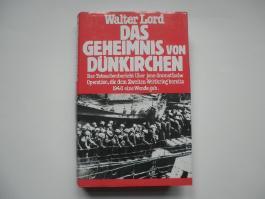 Das Geheimnis von Dünkirchen. Der Tatsachenbericht über jene dramatische Operation, die dem Zweiten Weltkrieg bereits 1940 eine Wende gab