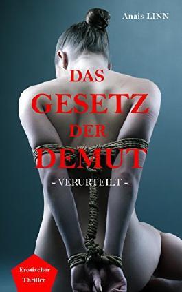 Das Gesetz der Demut - Verurteilt: Ein Erotik - Thriller über Unterwerfung, Macht, SM, Gehorsam, Sex und Liebe