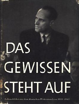 Das Gewissen steht auf - 64 Lebensbilder aus dem deutschen Widerstand 1933-1945, gesammelt von Annedore Leber - herausgegeben in Zusammenarbeit mit Willy Brandt und Karl Dietrich Bracher