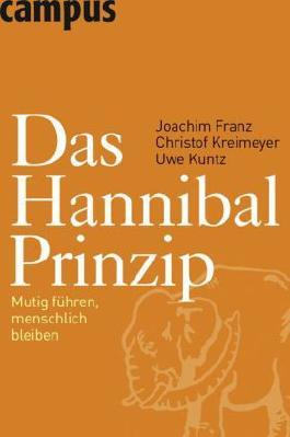 Das Hannibal-Prinzip: Mutig führen, menschlich bleiben