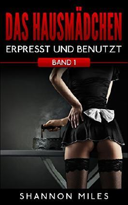 Das Hausmädchen: Erpresst und benutzt (Erotischer Roman, Band 1)
