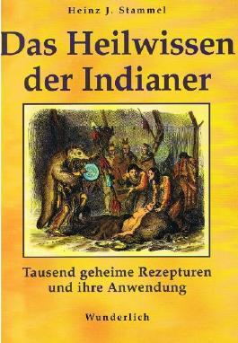 Das Heilwissen der Indianer - tausend geheime Rezepturen und ihre Anwendung.