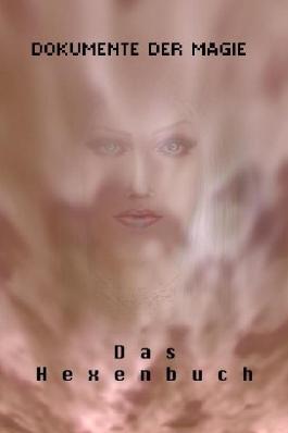 Das Hexenbuch - Dokumente der Magie moderner und MythosHexen