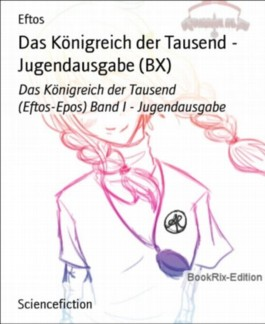 Das Königreich der Tausend - Jugendausgabe (BX): Das Königreich der Tausend (Eftos-Epos) Band I - Jugendausgabe (German Edition)