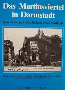 Das Martinsviertel in Darmstadt. Geschichte und Geschichten eines Stadtteils