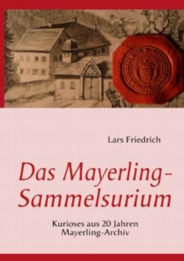 Das Mayerling-Sammelsurium: Kurioses aus 20 Jahren Mayerling-Archiv