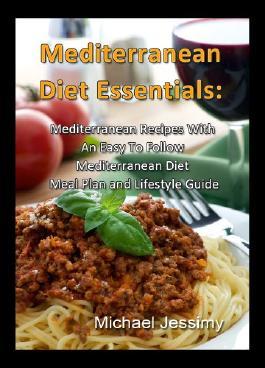 Das Muss für Mediterrane Diät: Mediterrane Rezepte mit einem einfach einhaltbaren Mediterranen Ernährungsplan und Lifestyle-Führer