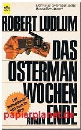 Das Osterman-Wochenende : Thriller.= The Osterman Weekend, Heyne Nr. 5803 ; 3453012658 [Dt. Übers. von Heinz Nagel],
