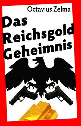 Das Reichsgold-Geheimnis - Agententhriller: Ein Plan, zwei Dienste, drei Tonnen Gold ...