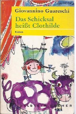 Das Schicksal heisst Clothilde : Roman. Giovannino Guareschi. [Aus d. Italien. übers. von Hedwig Kehrli], Ullstein Bücher ; Nr. 274