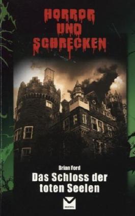 Das Schloss der toten Seelen Horror und Schrecken