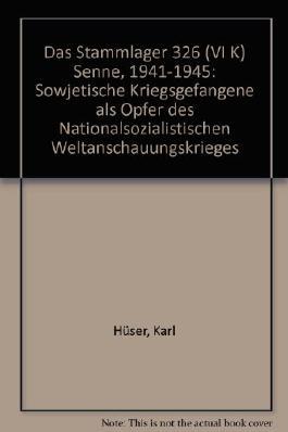 Das Stammlager 326 (VI K) Senne, 1941-1945: Sowjetische Kriegsgefangene als Opfer des Nationalsozialistischen Weltanschauungskrieges (German Edition)