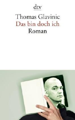 Das bin doch ich: Roman von Glavinic. Thomas (2010) Taschenbuch