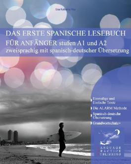 Das erste spanische Lesebuch für Anfänger: stufen A1 und A2 zweisprachig mit spanisch-deutscher Übersetzung