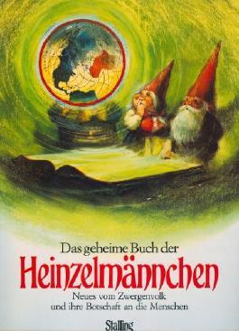 Das geheime Buch der Heinzelmännchen. Neues vom Zwergenvolk und ihre Botschaft an die Menschen