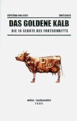 Das goldene Kalb - Die 10 Gebote des Fortschritts