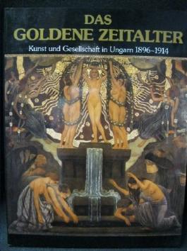 Das goldene Zeitalter. Kunst und Gesellschaft in Ungarn 1896-1914