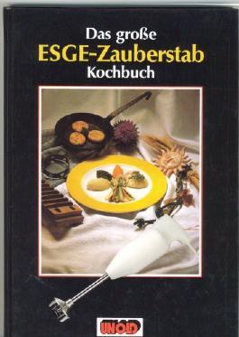 Das grosse ESGE-Zauberstab Kochbuch
