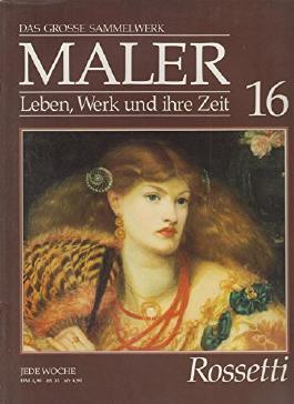 Das grosse Sammelwerk. Maler. Leben, Werk und ihre Zeit. 16. Rossetti.