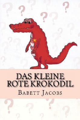 Das kleine rote Krokodil von Babett Jacobs bei LovelyBooks (Sonstiges)