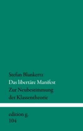 Das libertäre Manifest: Zur Neubestimmung der Klassentheorie