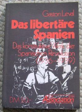 Das libertäre Spanien. Das konstruktive Werk der Spanischen Revolution (1936-1939)