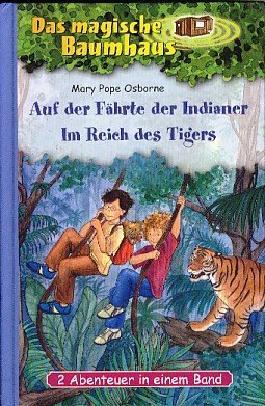 Das magische Baumhaus. Auf der Fährte der Indianer, Im Reich des Tigers; 2 Abenteuer in einem Band