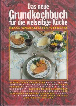 Das neue Grundkochbuch für die vielseitige Küche - Menüs, Spezialitäten, Getränke