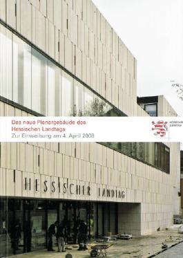 Das neue Plenargebäude des Hessischen Landtags. Zur Einweihung am 4. April 2008