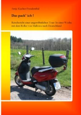 Das pack' ich !: Reisebericht einer ungewöhnlichen Tour: In einer Woche mit dem Roller von Mallorca nach Deutschland