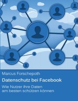 Datenschutz bei Facebook: Wie Nutzer ihre Daten am besten schützen können