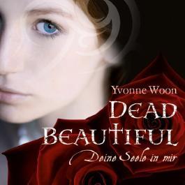 Dead Beautiful. Deine Seele in mir