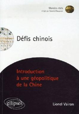 Défis chinois : Introduction à une géopolitique de la Chine