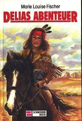Delias Abenteuer von Fischer. Marie L. (1994) Gebundene Ausgabe