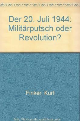 Der 20. [zwanzigste] Juli 1944. Militärputsch oder Revolution?