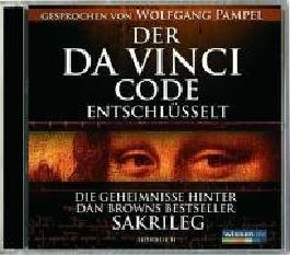 """Der Da Vinci Code entschlüsselt - Das Hörbuch: Die Geheimnisse hinter Dan Browns """"Sakrileg"""""""