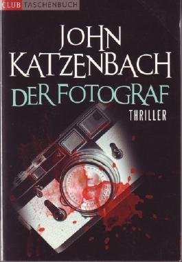 Der Fotograf : Roman John Katzenbach. Aus dem Amerikan. von Anke Kreutzer, Club-Taschenbuch