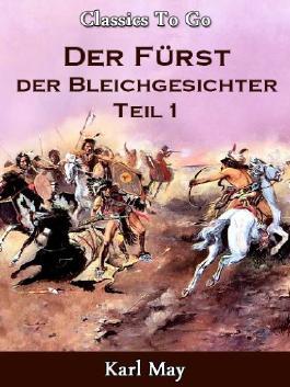 Der Fürst der Bleichgesichter Teil 1; Jubiläumsausgabe zum 100. Todestag von Karl May (Classics To Go 9)
