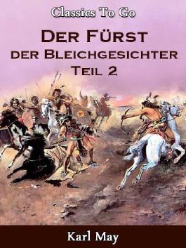 Der Fürst der Bleichgesichter Teil 2 Jubiläumsedition zum 101. Todesjahr von Karl May (Classics To Go 17)