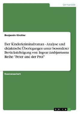 """Der Kinderkriminalroman - Analyse und didaktische Überlegungen unter besonderer Berücksichtigung von Ingvar Ambjørnsens Reihe """"Peter und der Prof"""""""